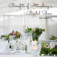 Benefits of Attending a Bridal Show