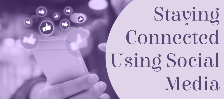 Using Social Media to stay connected
